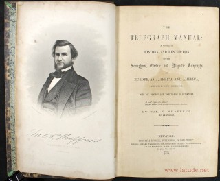 The telegraph manual : a complete history and description of the semaphoric, electric and magnetic telegraphs of Europe, Asia, Africa, and America, ancient and modern. Taliaferro Preston SCHAFFNER.